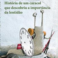 História de um caracol que descobriu<br>a importância da lentidão
